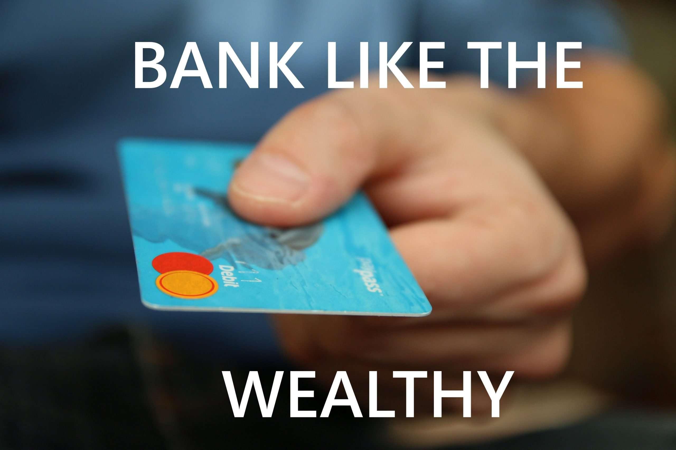 Bank Like the Wealthy