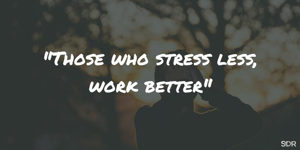 Stress less, work better
