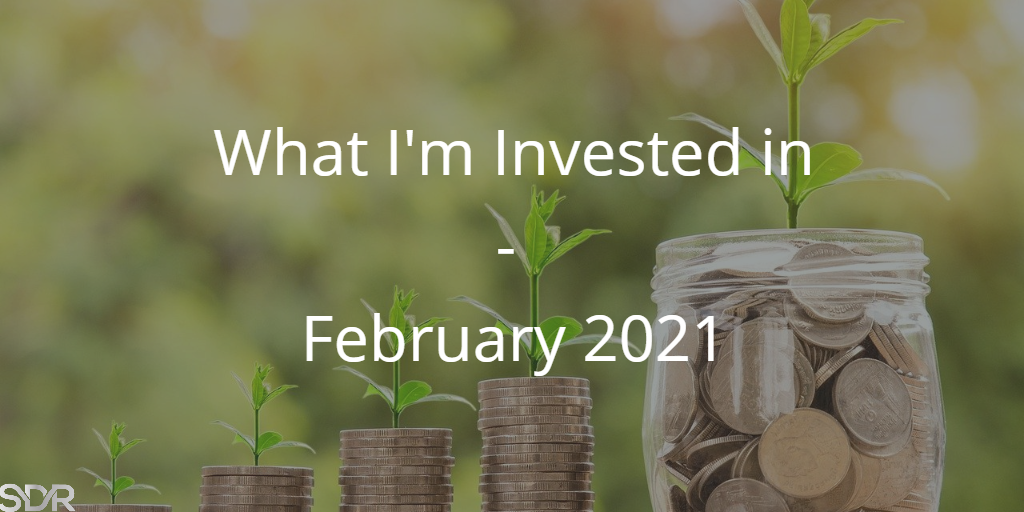 What Im invested in - February 2021 - featured