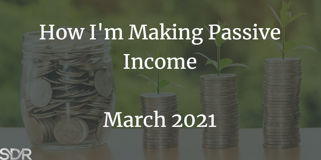 How Im Making Passive Income March 2021