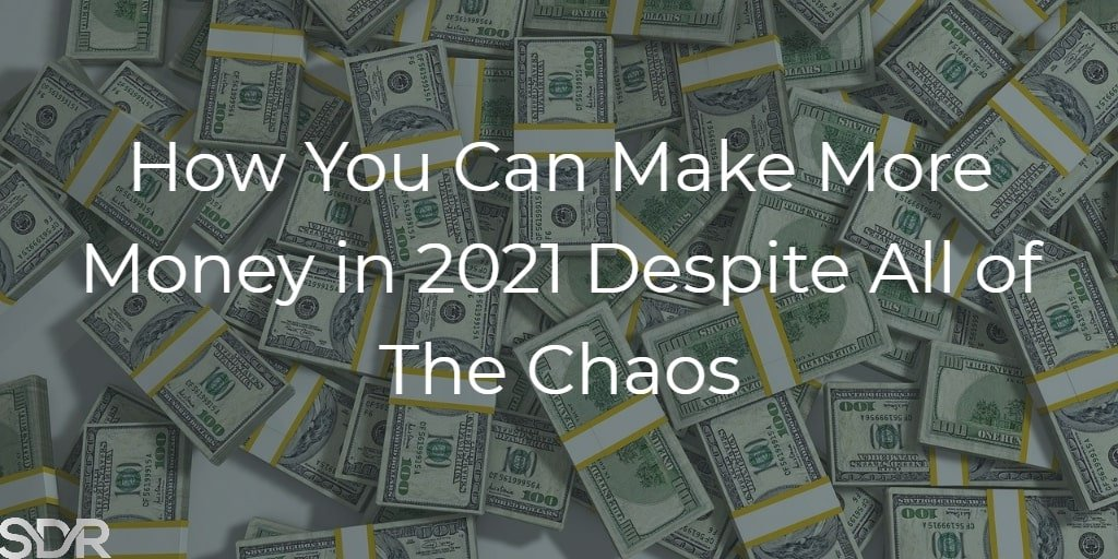 How You Can Make More Money in 2021 Despite All of The Chaos