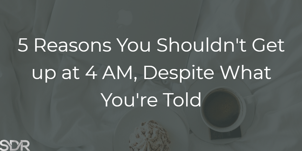 5 Reasons You Shouldn't Get up at 4 AM, Despite What You're Told