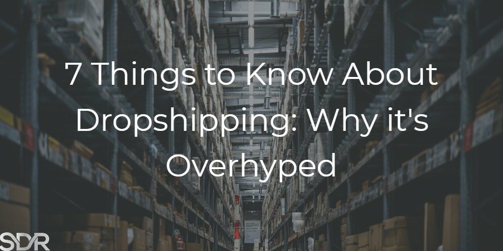 Things to know about overhyped dropshipping-min