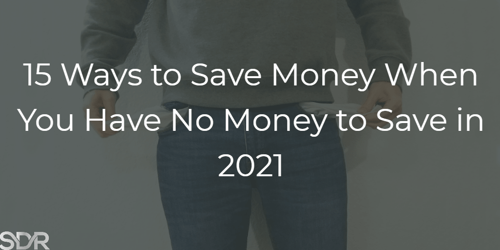 15 Ways to Save Money When You Have No Money to Save in 2021