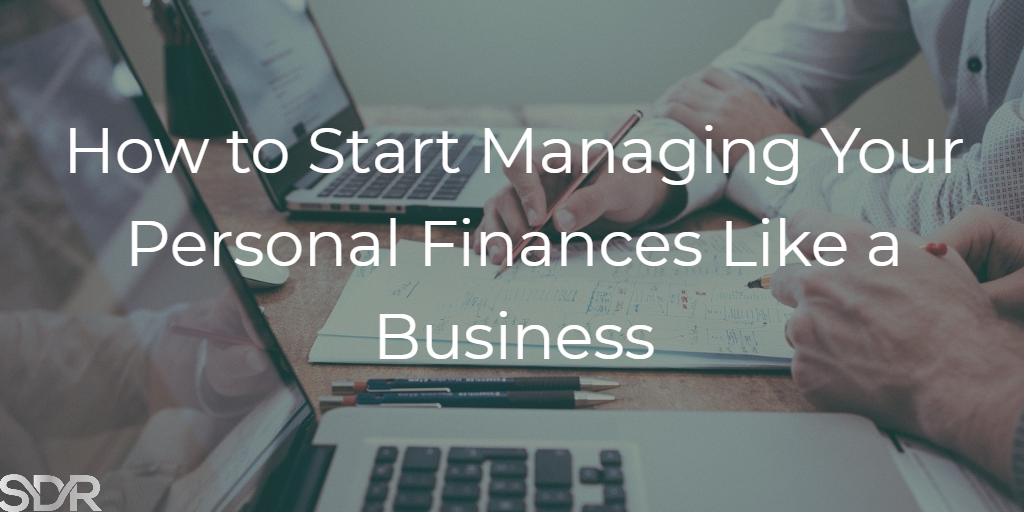 How to Start Managing Your Personal Finances Like a Business