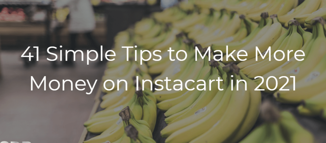 41 Simple Tips to Make More Money on Instacart in 2021