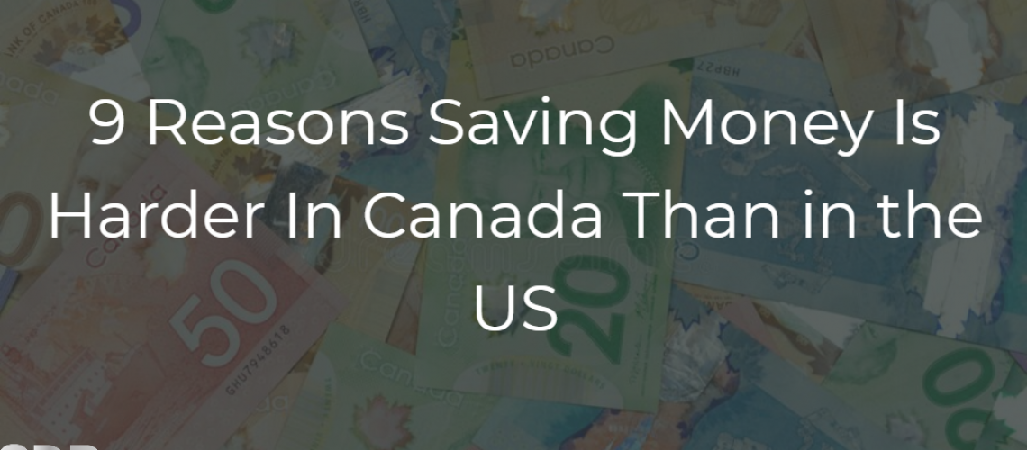 9 Reasons Saving Money Is Harder In Canada Than in the US