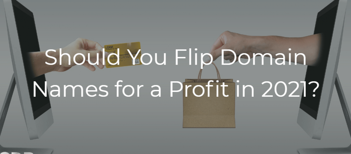 Should You Flip Domain Names for a Profit in 2021