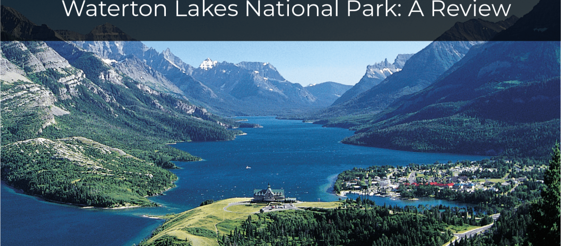 Waterton Lakes National Park a Review