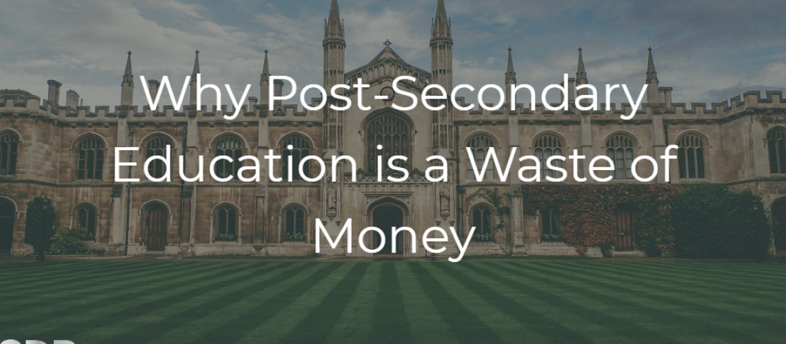 Why Post-Secondary Education is a Waste of Money